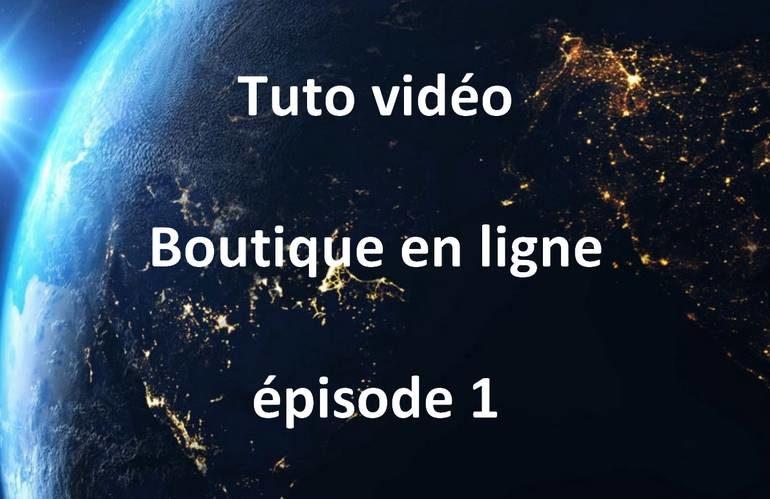 tuto vidéo boutique en ligne épisode 1