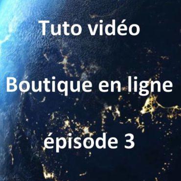 tuto vidéo boutique en ligne épisode 3