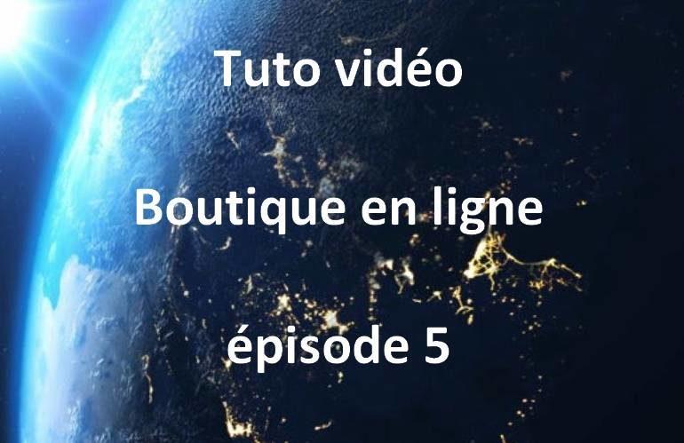 tuto vidéo boutique en ligne épisode 5